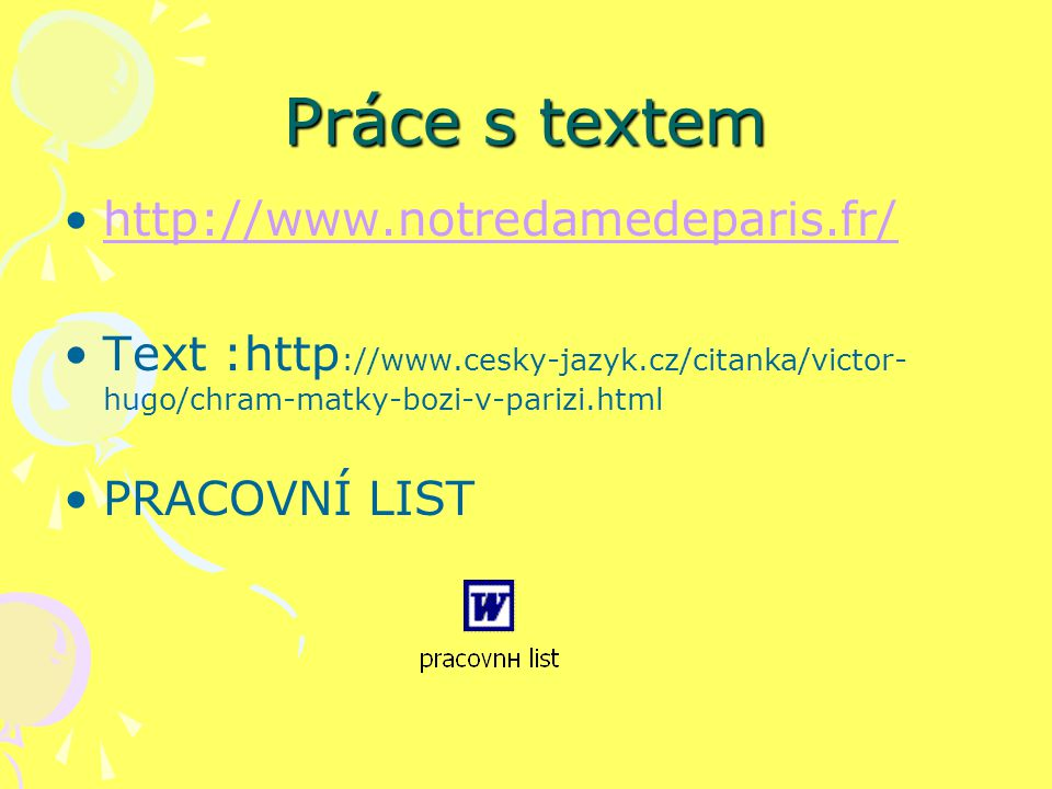 Práce s textem http://www.notredamedeparis.fr/ Text :http ://www.cesky-jazyk.cz/citanka/victor- hugo/chram-matky-bozi-v-parizi.html PRACOVNÍ LIST