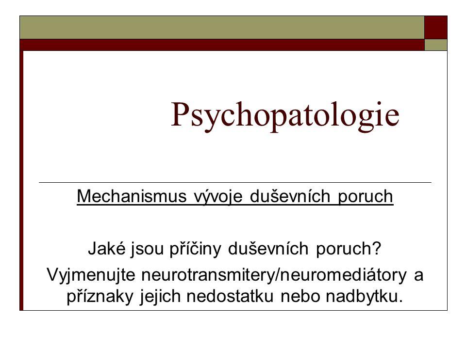 Psychopatologie Mechanismus vývoje duševních poruch Jaké jsou příčiny duševních poruch.