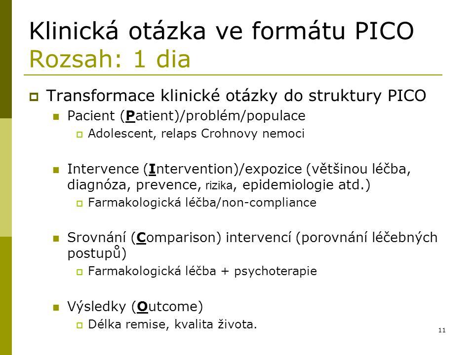 11 Klinická otázka ve formátu PICO Rozsah: 1 dia  Transformace klinické otázky do struktury PICO Pacient (Patient)/problém/populace  Adolescent, rel