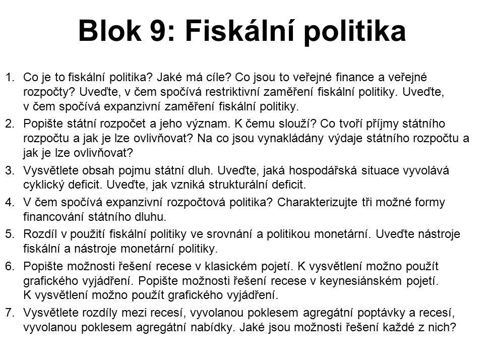 Blok 9: Fiskální politika 1.Co je to fiskální politika? Jaké má cíle? Co jsou to veřejné finance a veřejné rozpočty? Uveďte, v čem spočívá restriktivn