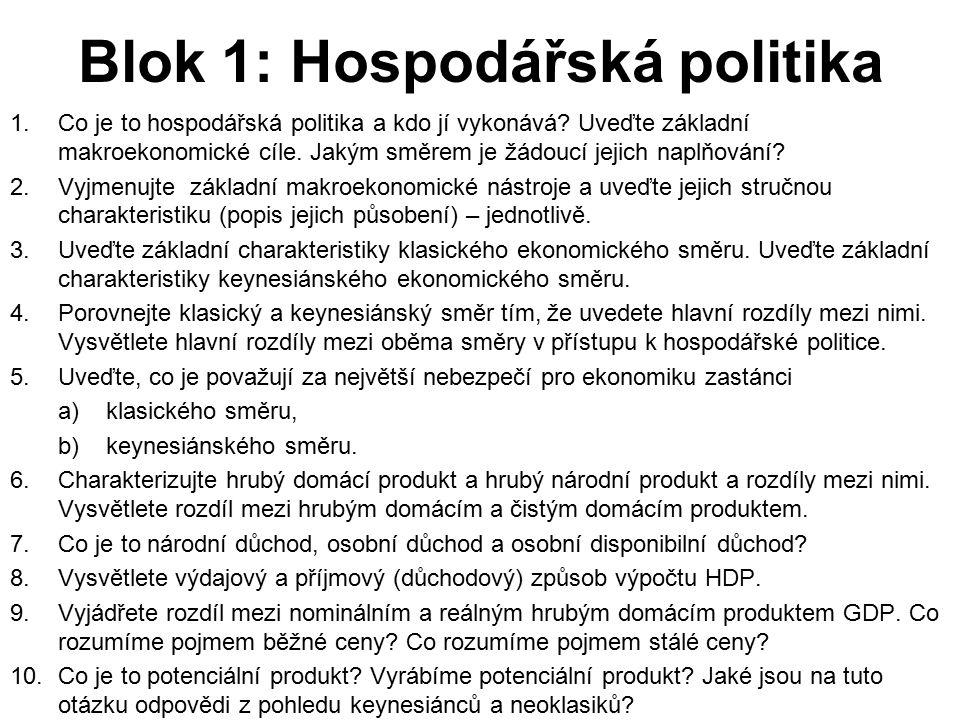 Blok 1: Hospodářská politika 1.Co je to hospodářská politika a kdo jí vykonává? Uveďte základní makroekonomické cíle. Jakým směrem je žádoucí jejich n