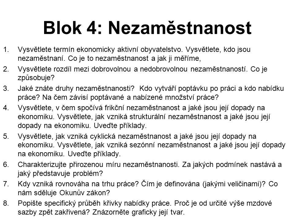Blok 4: Nezaměstnanost 1.Vysvětlete termín ekonomicky aktivní obyvatelstvo. Vysvětlete, kdo jsou nezaměstnaní. Co je to nezaměstnanost a jak ji měříme