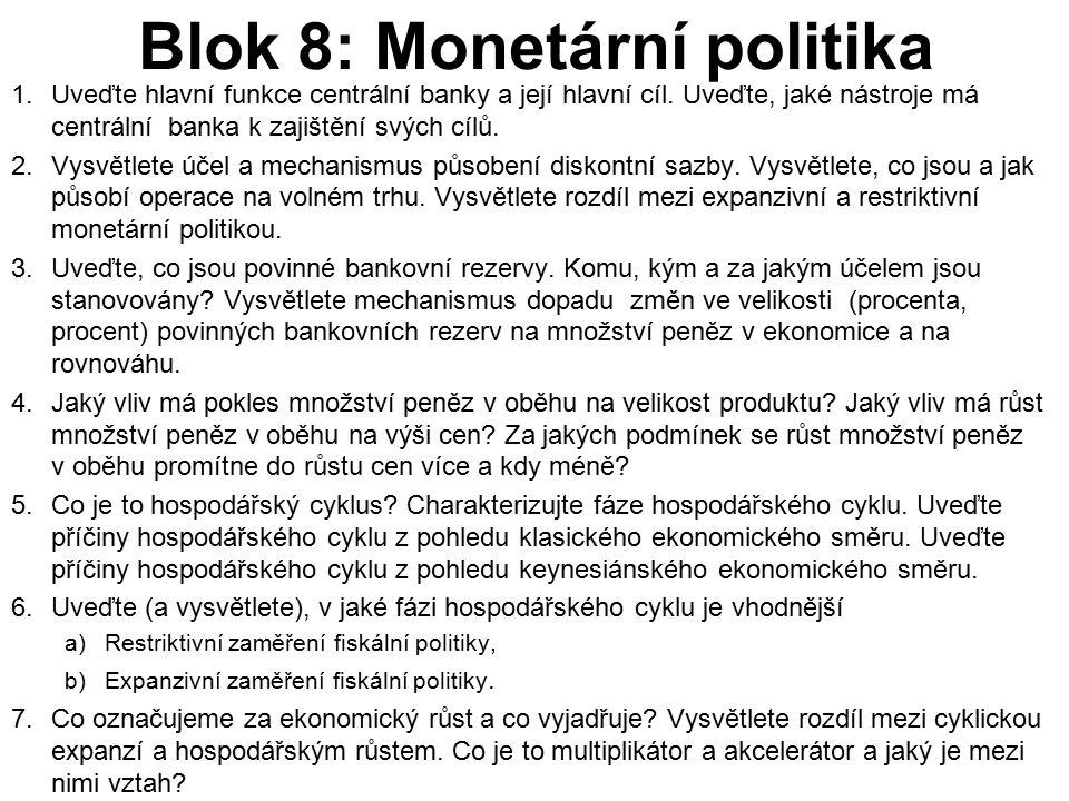 Blok 8: Monetární politika 1.Uveďte hlavní funkce centrální banky a její hlavní cíl. Uveďte, jaké nástroje má centrální banka k zajištění svých cílů.