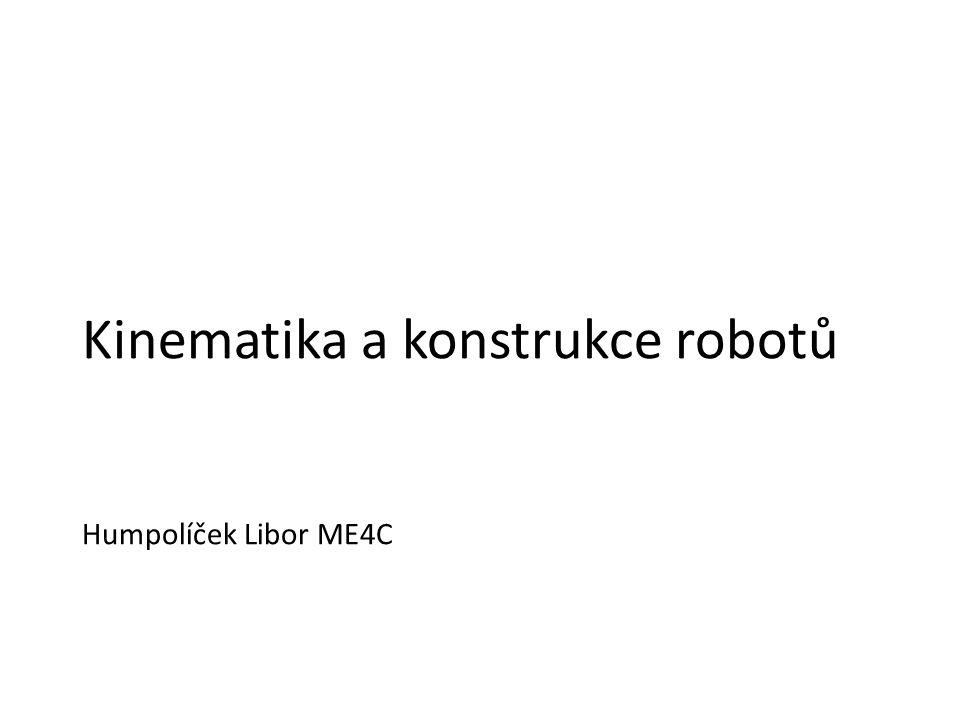 Kinematika a konstrukce robotů Humpolíček Libor ME4C