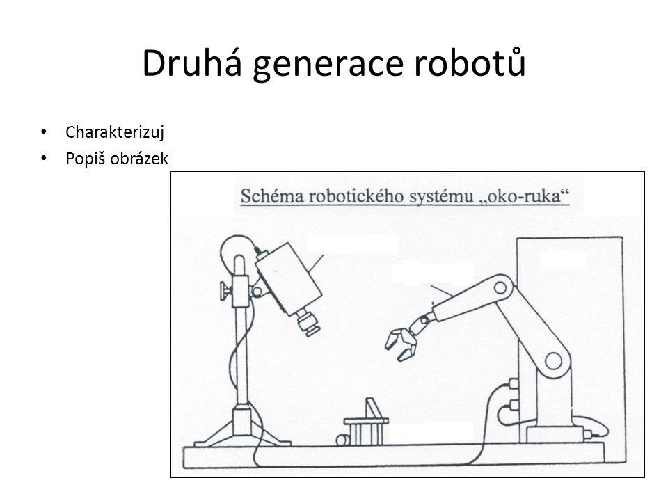 Třetí generace robotů Charakterizuj Popiš obrázek
