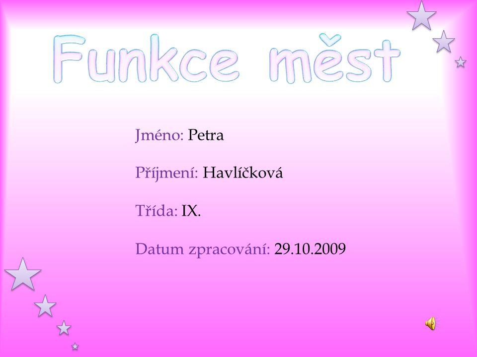 Jméno: Petra Příjmení: Havlíčková Třída: IX. Datum zpracování: 29.10.2009
