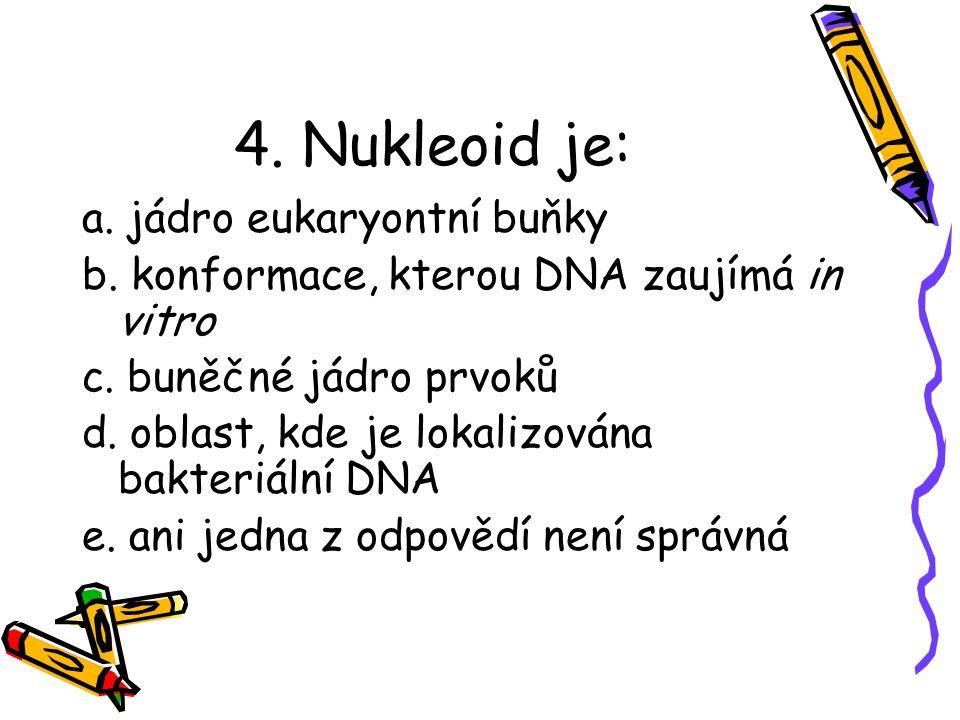 3. Typická bakteriální buňka má velikost: a.1nm – 10 nm b.1μm - 10 μm c.10 μm – 100 μm d.100 μm – 1 mm e.ani jedna z odpovědí není správná