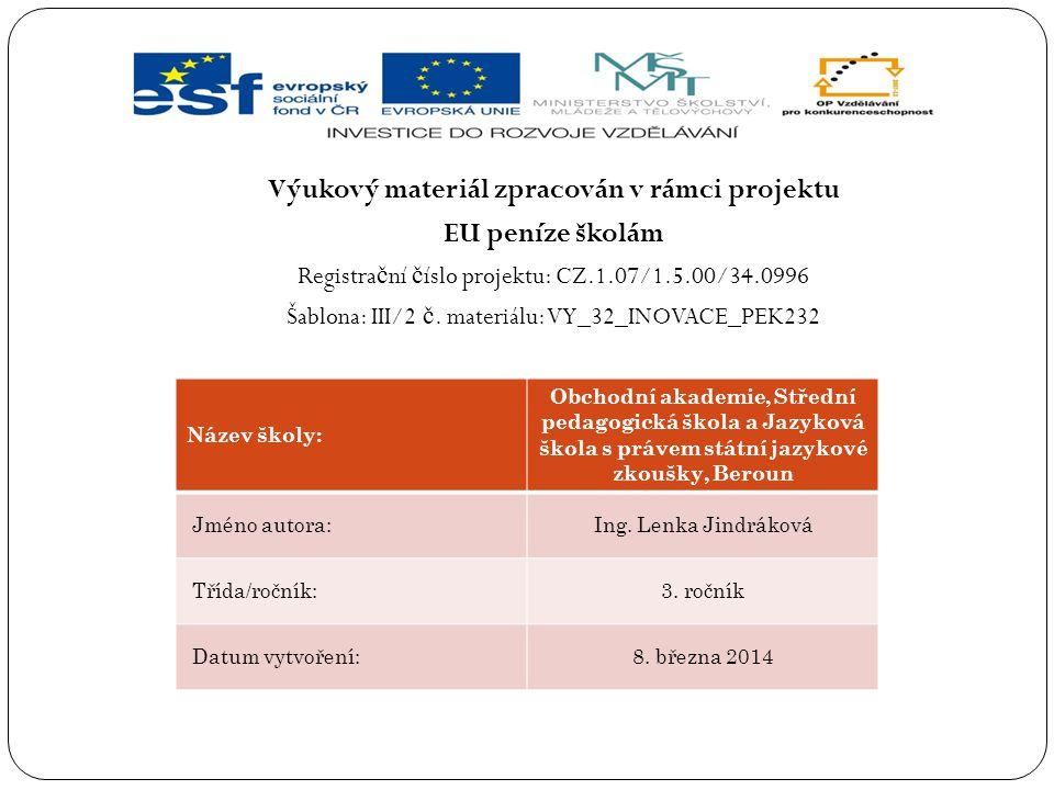 Výukový materiál zpracován v rámci projektu EU peníze školám Registra č ní č íslo projektu: CZ.1.07/1.5.00/34.0996 Šablona: III/2 č.