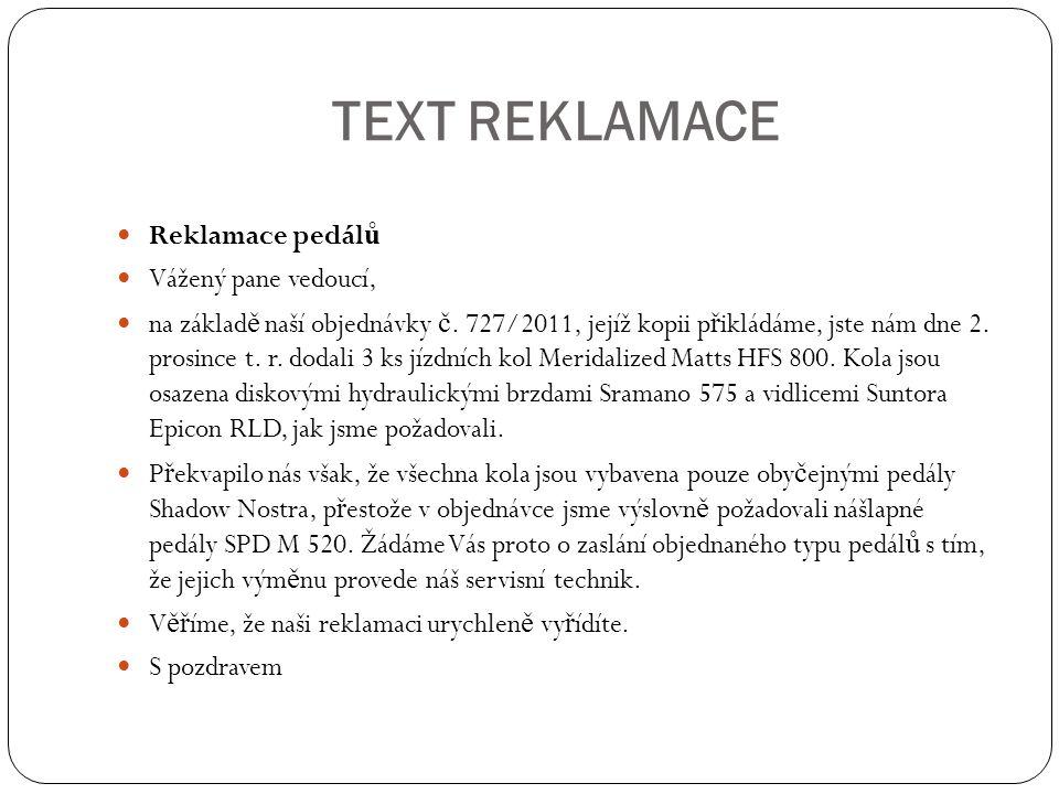 TEXT REKLAMACE Reklamace pedál ů Vážený pane vedoucí, na základ ě naší objednávky č.