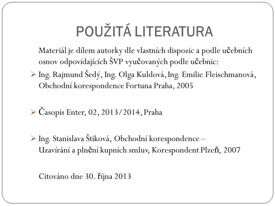 POUŽITÁ LITERATURA Materiál je dílem autorky dle vlastních dispozic a podle u č ebních osnov odpovídajících ŠVP vyu č ovaných podle u č ebnic:  Ing.