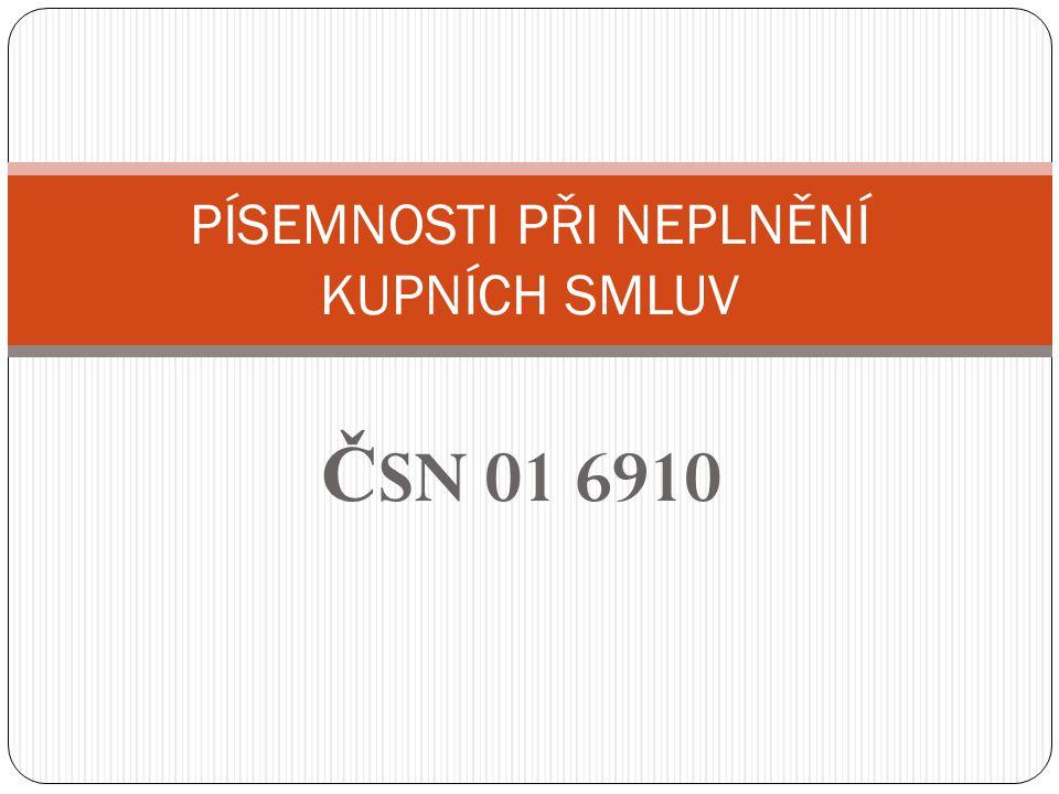 Č SN 01 6910 PÍSEMNOSTI PŘI NEPLNĚNÍ KUPNÍCH SMLUV