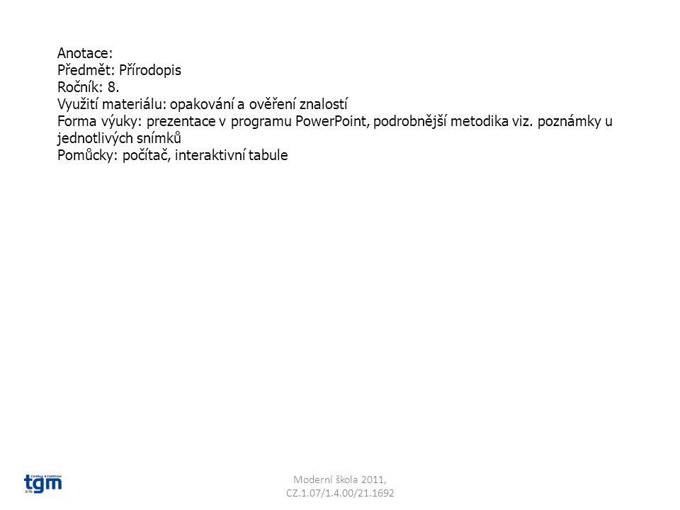 Anotace: Předmět: Přírodopis Ročník: 8. Využití materiálu: opakování a ověření znalostí Forma výuky: prezentace v programu PowerPoint, podrobnější met