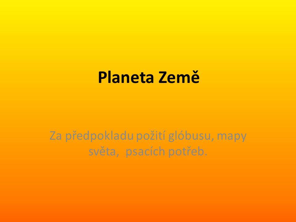 Planeta Země Za předpokladu požití glóbusu, mapy světa, psacích potřeb.