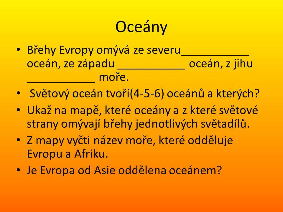 Oceány Břehy Evropy omývá ze severu___________ oceán, ze západu ___________ oceán, z jihu ___________ moře. Světový oceán tvoří(4-5-6) oceánů a kterýc