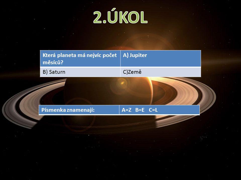 Která planeta má nejvíc počet měsíců A) Jupiter B) SaturnC)Země Písmenka znamenají:A=Z B=E C=L