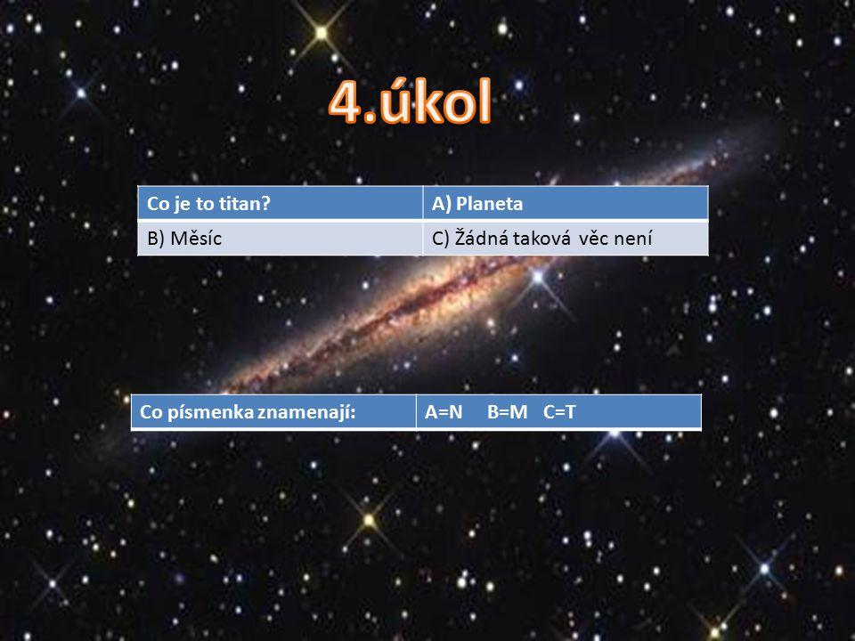 Co je to titan A) Planeta B) MěsícC) Žádná taková věc není Co písmenka znamenají:A=N B=M C=T