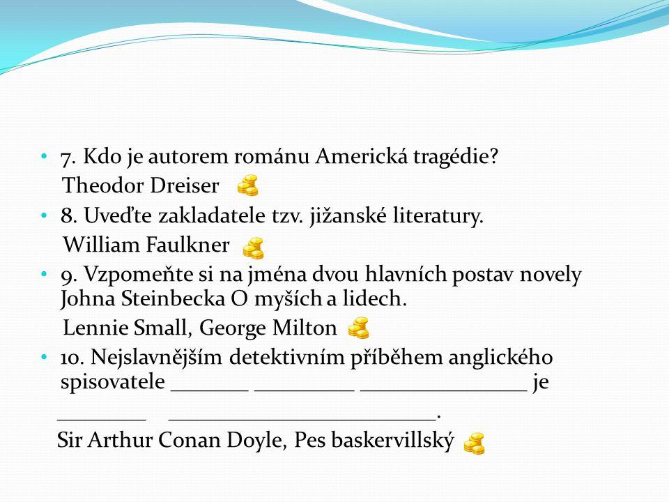 7. Kdo je autorem románu Americká tragédie. Theodor Dreiser 8.