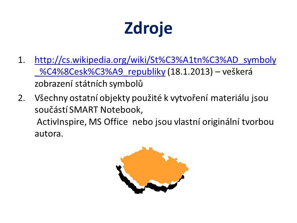 Zdroje 1.http://cs.wikipedia.org/wiki/St%C3%A1tn%C3%AD_symboly _%C4%8Cesk%C3%A9_republiky (18.1.2013) – veškerá zobrazení státních symbolůhttp://cs.wi