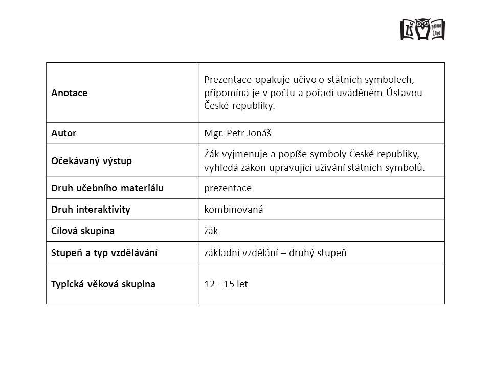 Anotace Prezentace opakuje učivo o státních symbolech, připomíná je v počtu a pořadí uváděném Ústavou České republiky. AutorMgr. Petr Jonáš Očekávaný
