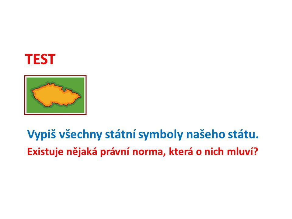 TEST Vypiš všechny státní symboly našeho státu. Existuje nějaká právní norma, která o nich mluví?