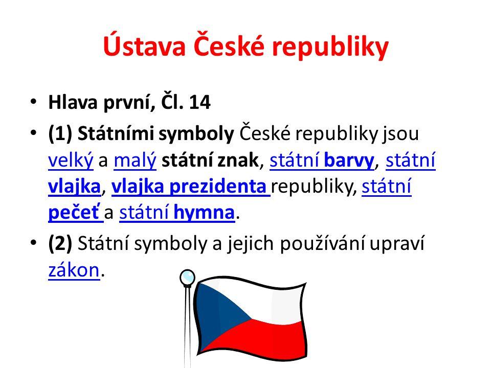 Ústava České republiky Hlava první, Čl. 14 (1) Státními symboly České republiky jsou velký a malý státní znak, státní barvy, státní vlajka, vlajka pre