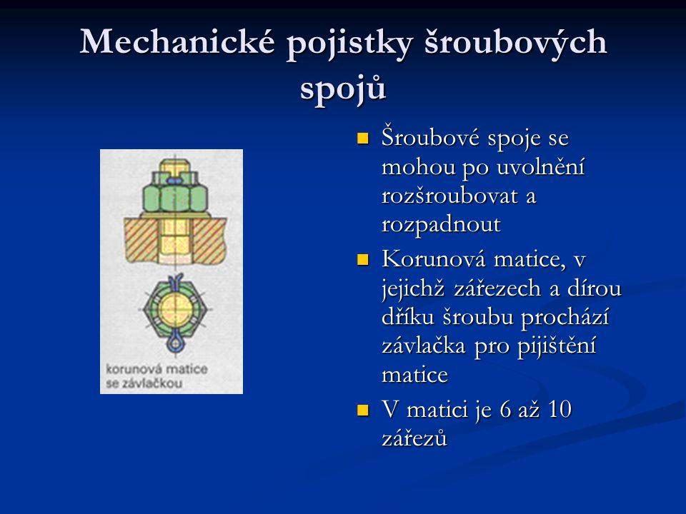 Mechanické pojistky šroubových spojů Šroubové spoje se mohou po uvolnění rozšroubovat a rozpadnout Korunová matice, v jejichž zářezech a dírou dříku šroubu prochází závlačka pro pijištění matice V matici je 6 až 10 zářezů