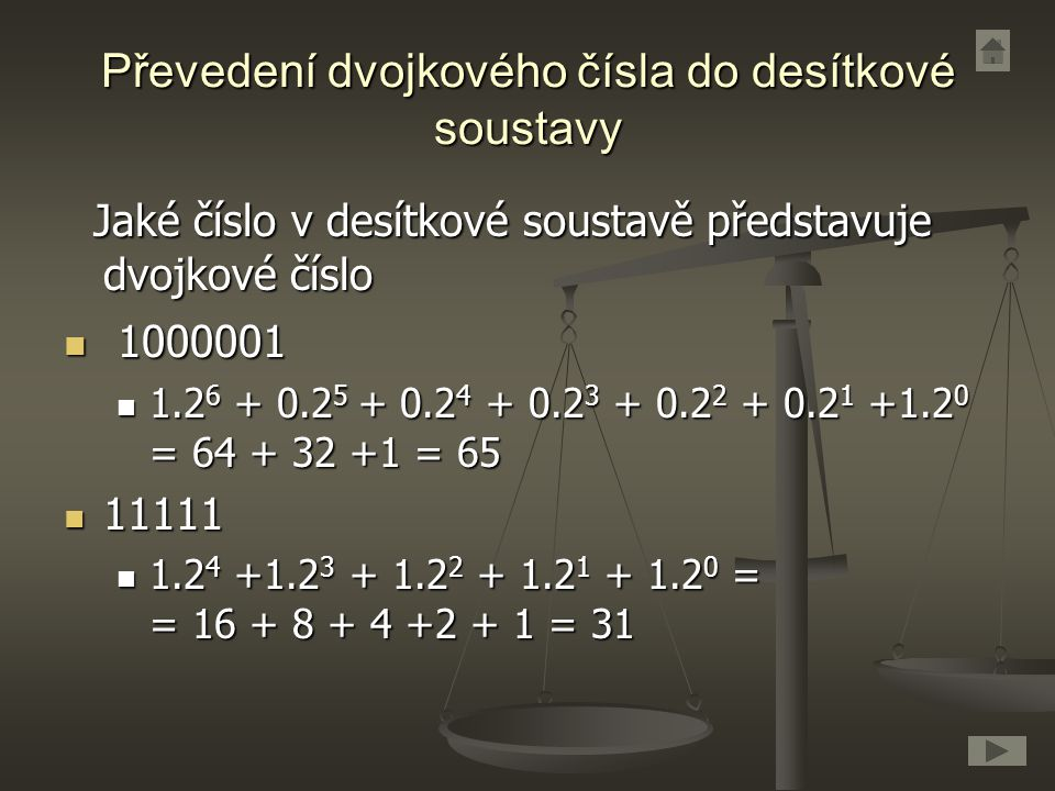 Převedení dvojkového čísla do desítkové soustavy Jaké číslo v desítkové soustavě představuje dvojkové číslo Jaké číslo v desítkové soustavě představuj