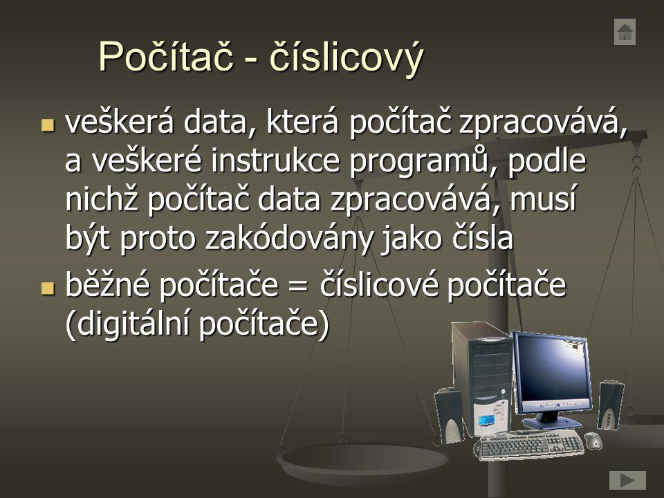 Počítač - číslicový veškerá data, která počítač zpracovává, a veškeré instrukce programů, podle nichž počítač data zpracovává, musí být proto zakódová