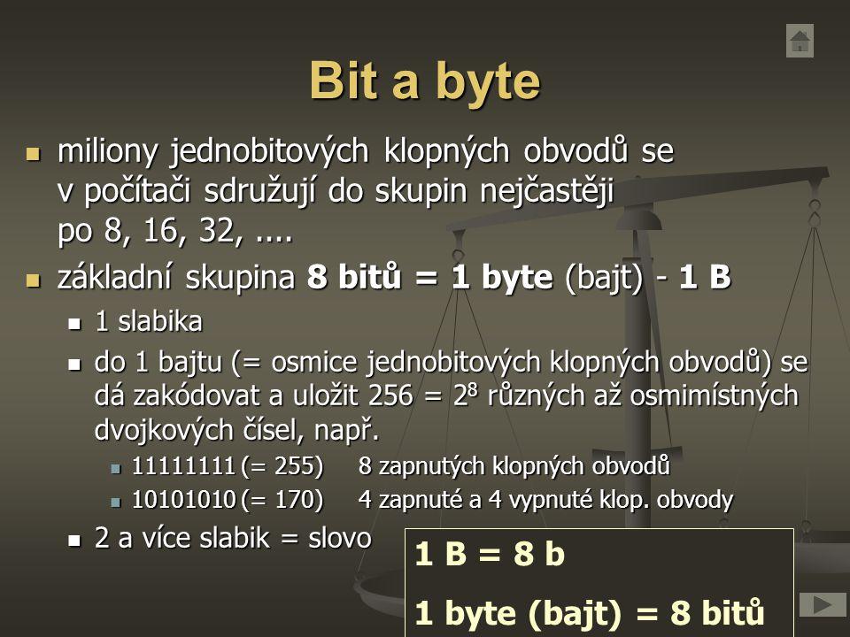 Bit a byte miliony jednobitových klopných obvodů se v počítači sdružují do skupin nejčastěji po 8, 16, 32,.... miliony jednobitových klopných obvodů s