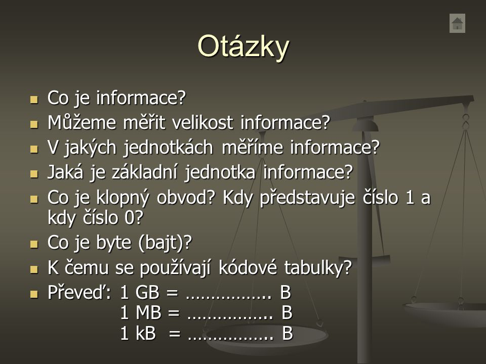 Otázky Co je informace? Co je informace? Můžeme měřit velikost informace? Můžeme měřit velikost informace? V jakých jednotkách měříme informace? V jak