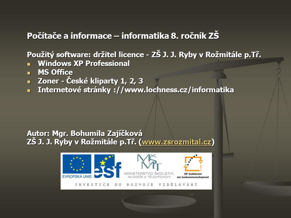 Počítače a informace – informatika 8. ročník ZŠ Použitý software: držitel licence - ZŠ J. J. Ryby v Rožmitále p.Tř. Windows XP Professional Windows XP