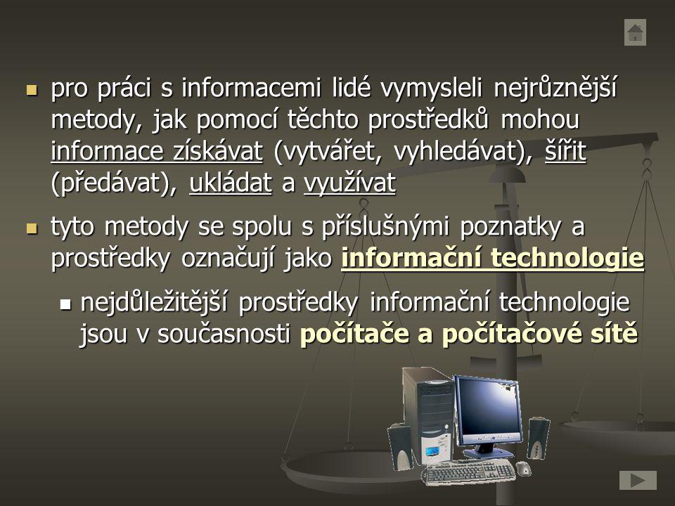pro práci s informacemi lidé vymysleli nejrůznější metody, jak pomocí těchto prostředků mohou informace získávat (vytvářet, vyhledávat), šířit (předáv