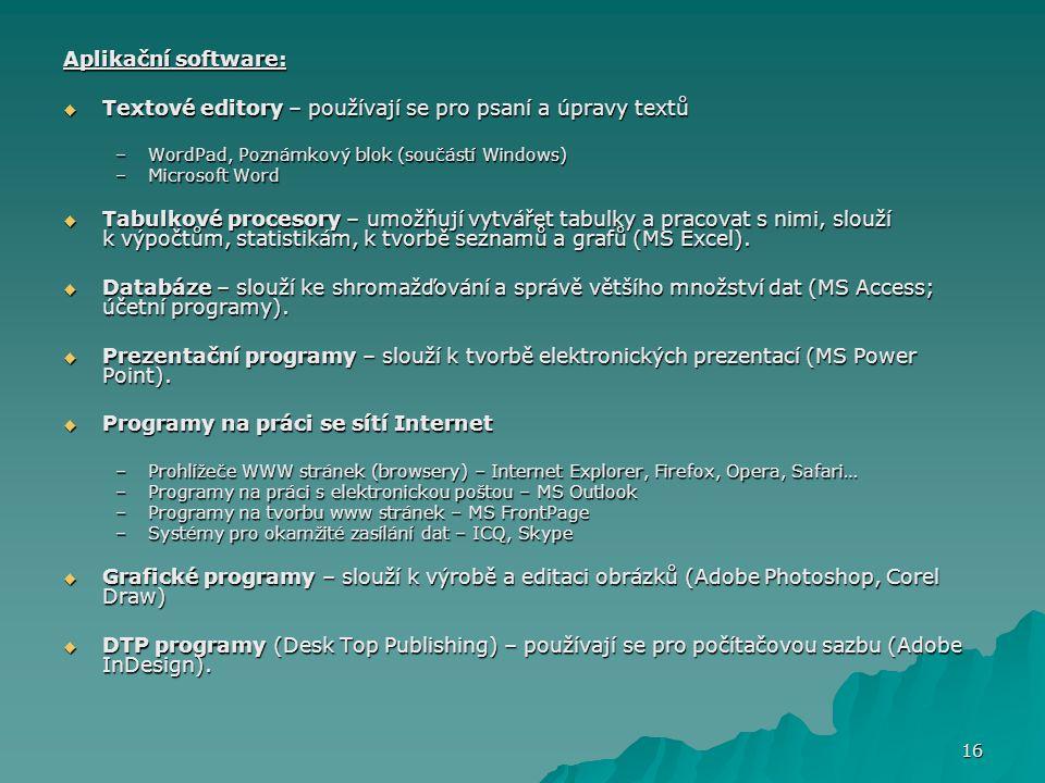 Aplikační software:  Textové editory – používají se pro psaní a úpravy textů –WordPad, Poznámkový blok (součástí Windows) –Microsoft Word  Tabulkové