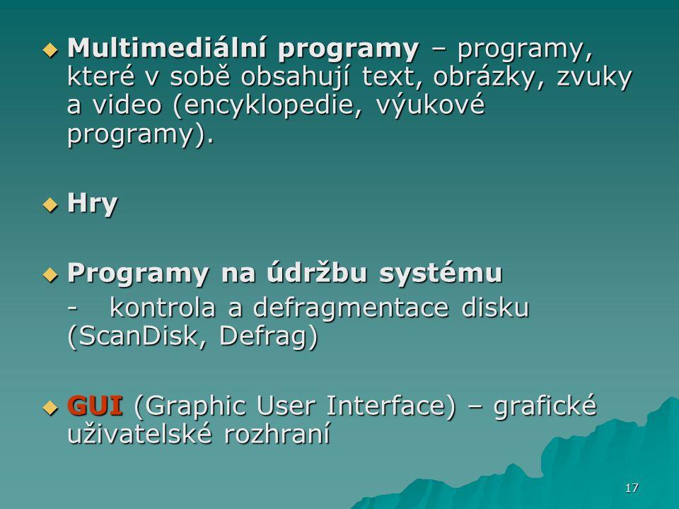  Multimediální programy – programy, které v sobě obsahují text, obrázky, zvuky a video (encyklopedie, výukové programy).  Hry  Programy na údržbu s
