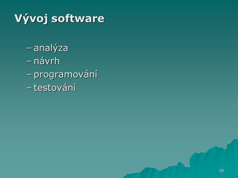 Vývoj software –analýza –návrh –programování –testování 18