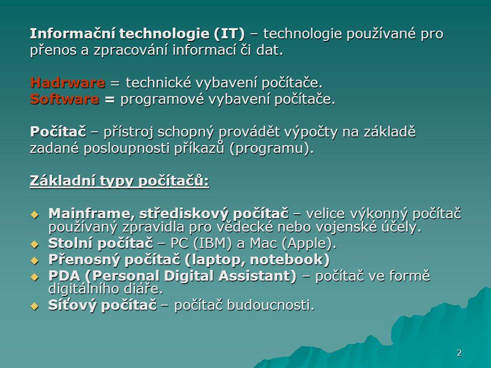 Informační technologie (IT) – technologie používané pro přenos a zpracování informací či dat. Hadrware = technické vybavení počítače. Software = progr