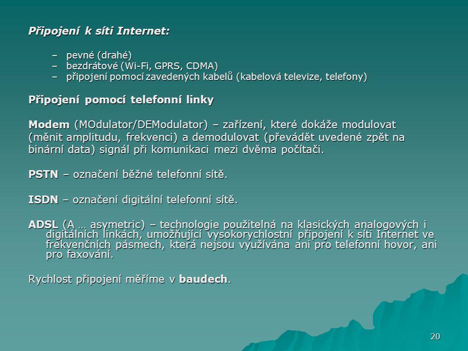 Připojení k síti Internet: –pevné (drahé) –bezdrátové (Wi-Fi, GPRS, CDMA) –připojení pomocí zavedených kabelů (kabelová televize, telefony) Připojení