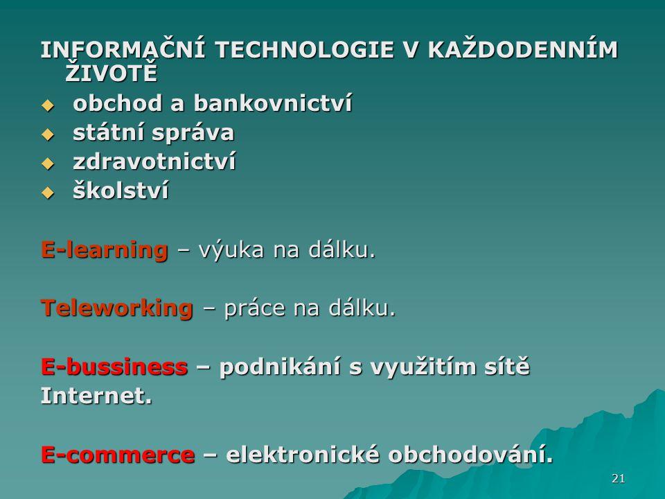 INFORMAČNÍ TECHNOLOGIE V KAŽDODENNÍM ŽIVOTĚ  obchod a bankovnictví  státní správa  zdravotnictví  školství E-learning – výuka na dálku. Teleworkin