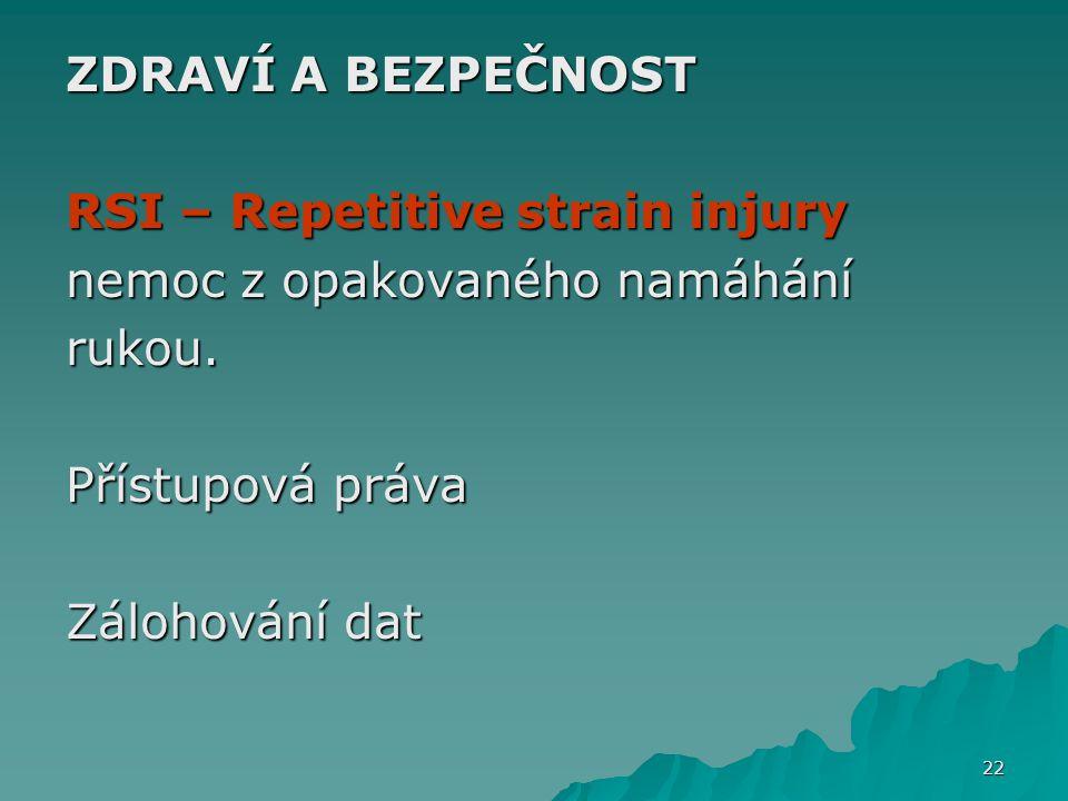 ZDRAVÍ A BEZPEČNOST RSI – Repetitive strain injury nemoc z opakovaného namáhání rukou. Přístupová práva Zálohování dat 22