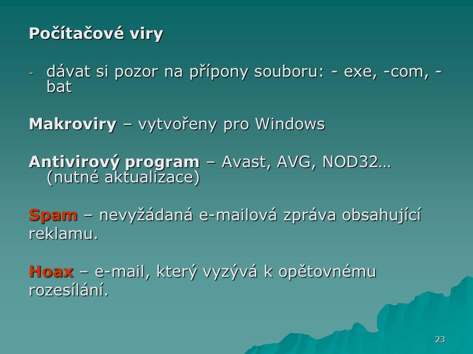 Počítačové viry - dávat si pozor na přípony souboru: - exe, -com, - bat Makroviry – vytvořeny pro Windows Antivirový program – Avast, AVG, NOD32… (nut