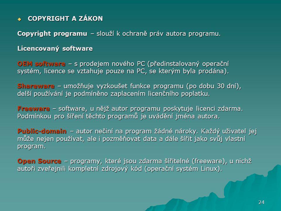 COPYRIGHT A ZÁKON Copyright programu – slouží k ochraně práv autora programu. Licencovaný software OEM software – s prodejem nového PC (předinstalov