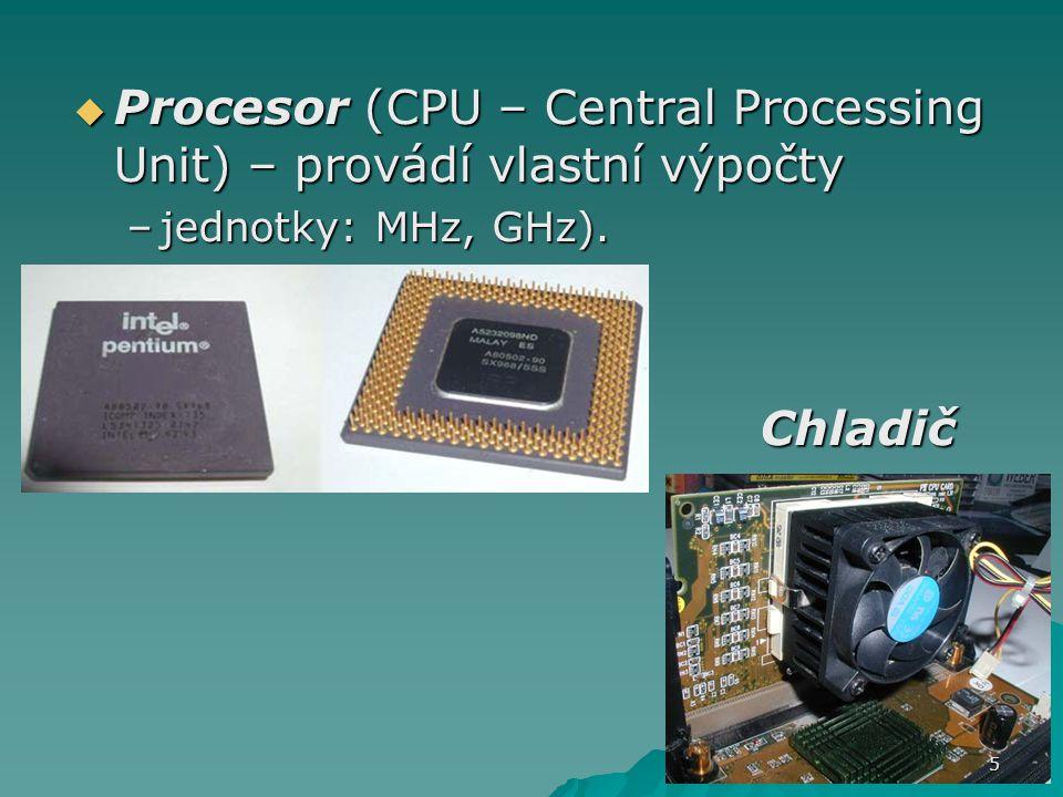  Procesor (CPU – Central Processing Unit) – provádí vlastní výpočty –jednotky: MHz, GHz). Chladič Chladič 5
