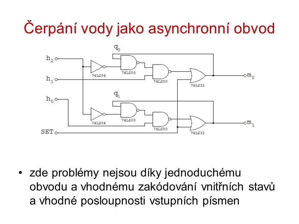 Čerpání vody jako asynchronní obvod zde problémy nejsou díky jednoduchému obvodu a vhodnému zakódování vnitřních stavů a vhodné posloupnosti vstupních písmen