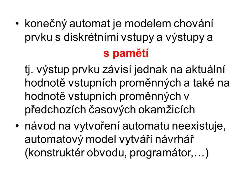 konečný automat je modelem chování prvku s diskrétními vstupy a výstupy a s pamětí tj. výstup prvku závisí jednak na aktuální hodnotě vstupních proměn