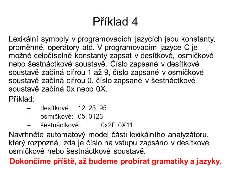 Příklad 4 Lexikální symboly v programovacích jazycích jsou konstanty, proměnné, operátory atd. V programovacím jazyce C je možné celočíselné konstanty