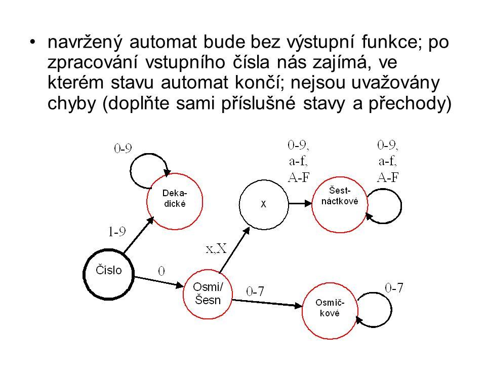 navržený automat bude bez výstupní funkce; po zpracování vstupního čísla nás zajímá, ve kterém stavu automat končí; nejsou uvažovány chyby (doplňte sa