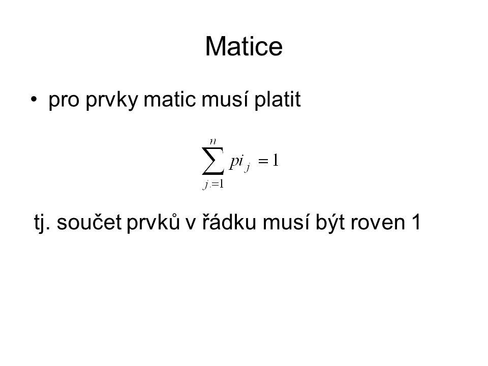 Matice pro prvky matic musí platit tj. součet prvků v řádku musí být roven 1