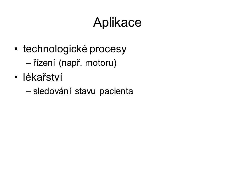 Aplikace technologické procesy –řízení (např. motoru) lékařství –sledování stavu pacienta