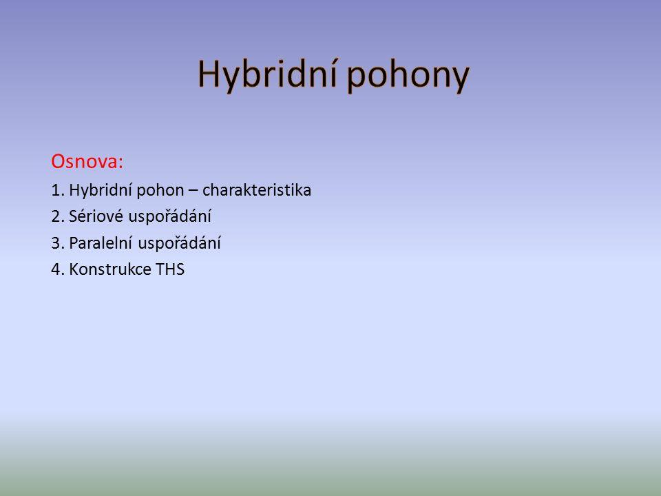 Osnova: 1. Hybridní pohon – charakteristika 2. Sériové uspořádání 3. Paralelní uspořádání 4. Konstrukce THS