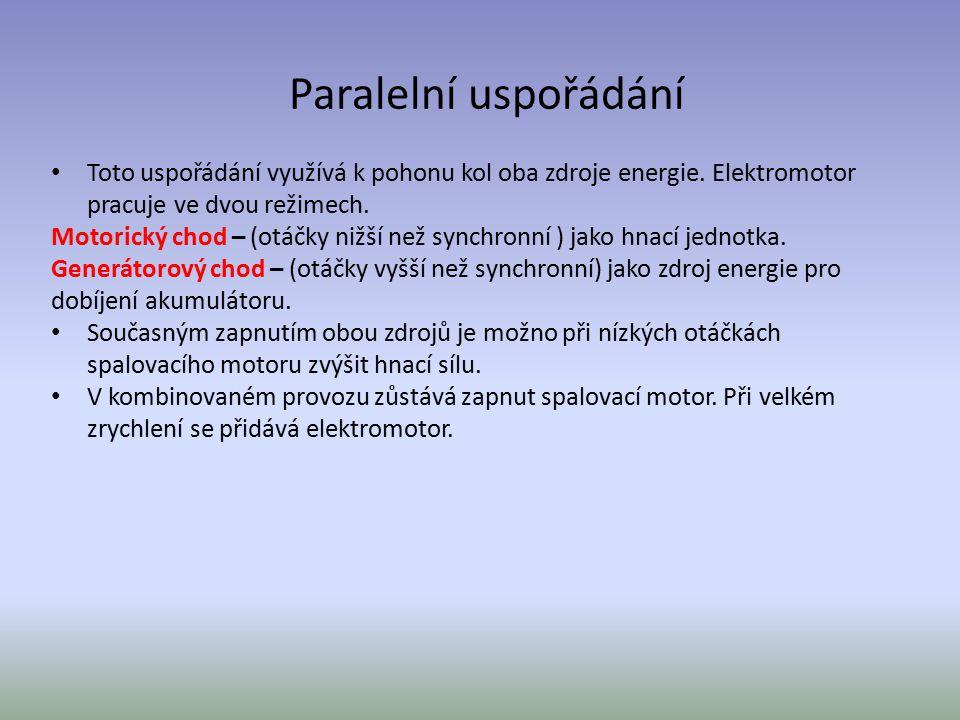 Paralelní uspořádání Toto uspořádání využívá k pohonu kol oba zdroje energie. Elektromotor pracuje ve dvou režimech. Motorický chod – (otáčky nižší ne